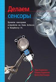 """Книга """"Делаем сенсоры. Проекты сенсорных устройств на базе Arduino и Raspberry Pi"""" Карвинен"""